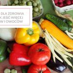 Miesiąc dla zdrowia #11 – jak jeść więcej warzyw i owoców?