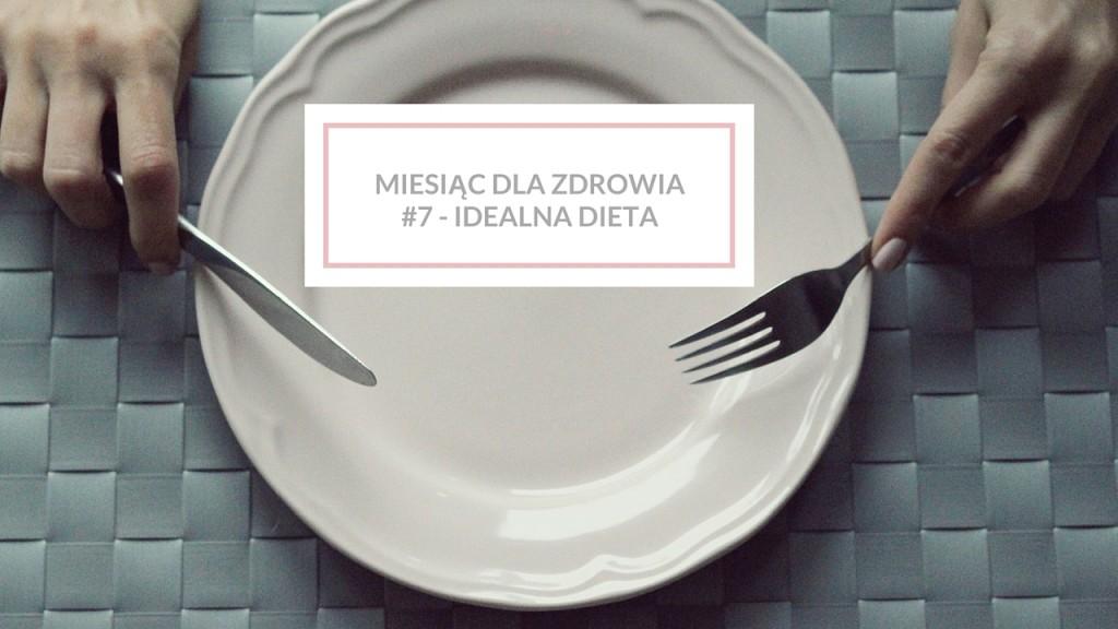 Miesiąc dla zdrowia #7 – czy istnieje dieta idealna?