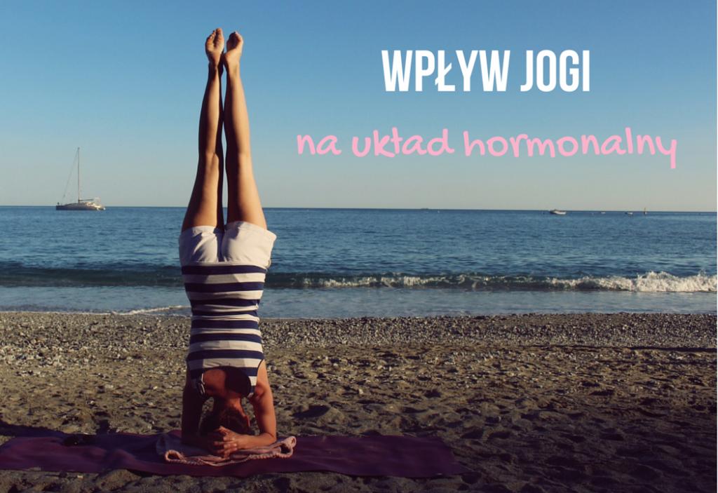 Czy joga wpływa na układ hormonalny? Wyniki mojego eksperymentu
