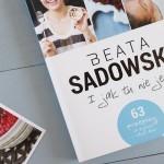 """""""I jak tu nie jeść!"""" – recenzja książki Beaty Sadowskiej"""