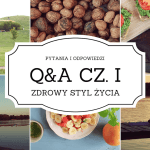 Q&A cz. 1 – pytania i odpowiedzi dot. mojego zdrowego stylu życia