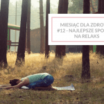 Miesiąc dla zdrowia #12 – moje najlepsze sposoby na relaks