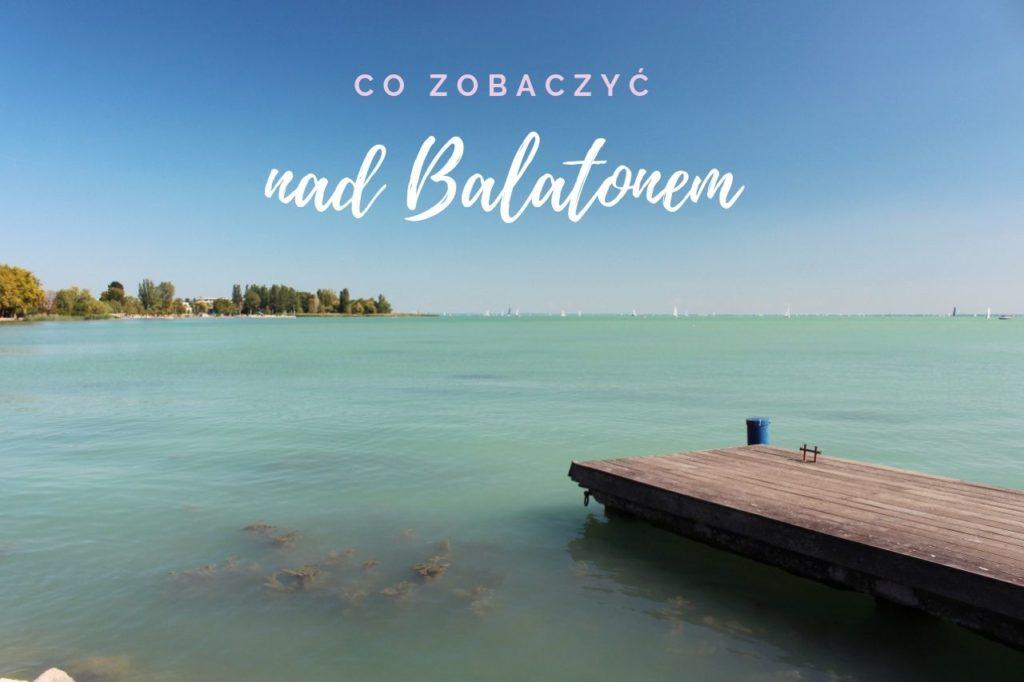 Co zobaczyć nad Balatonem